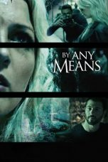 Nonton film By Any Means (2017) terbaru