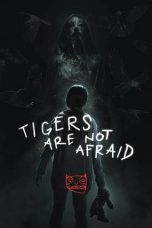 Nonton film Tigers Are Not Afraid (2017) terbaru